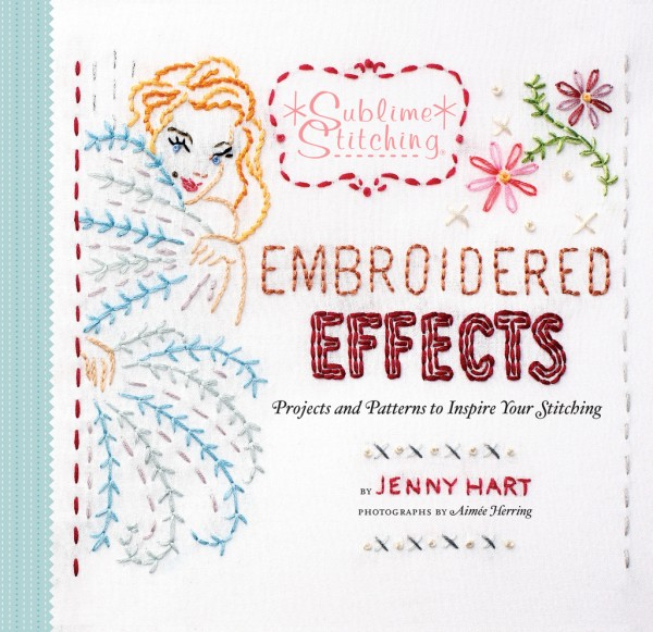 Jenny Hart Sublime Stitching Embroidered Effects