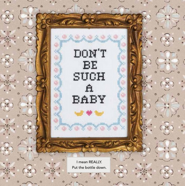 Julie Jackson's Subversive Cross Stitch - don't be such a baby