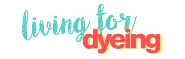 Living for Dyeing - fabric colouring techniques and ideas